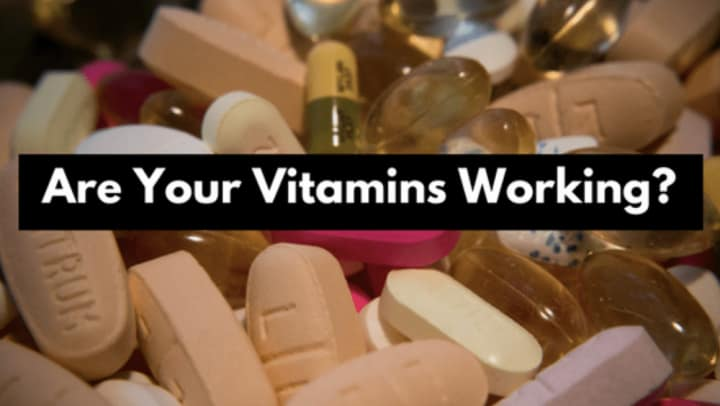 Are your vitamins working?